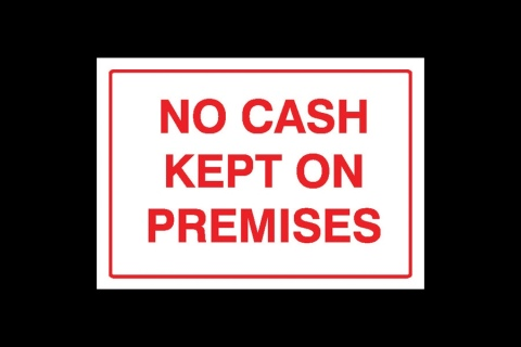 No Cash Kept on Premises